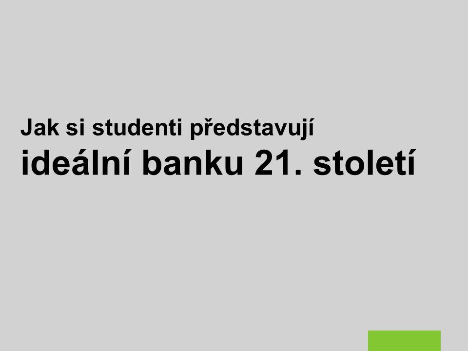 Jak si studenti představují ideální banku 21. století