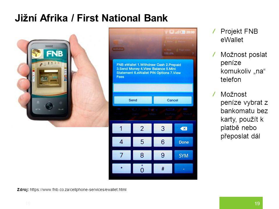 """19 Jižní Afrika / First National Bank 19 Projekt FNB eWallet Možnost poslat peníze komukoliv """"na"""" telefon Možnost peníze vybrat z bankomatu bez karty,"""