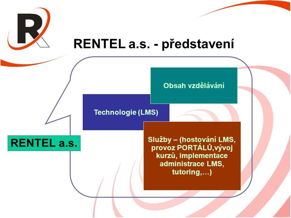 RENTEL a.s. - představení RENTEL a.s. Technologie (LMS) Obsah vzdělávání Služby – (hostování LMS, provoz PORTÁLŮ,vývoj kurzů, implementace administra
