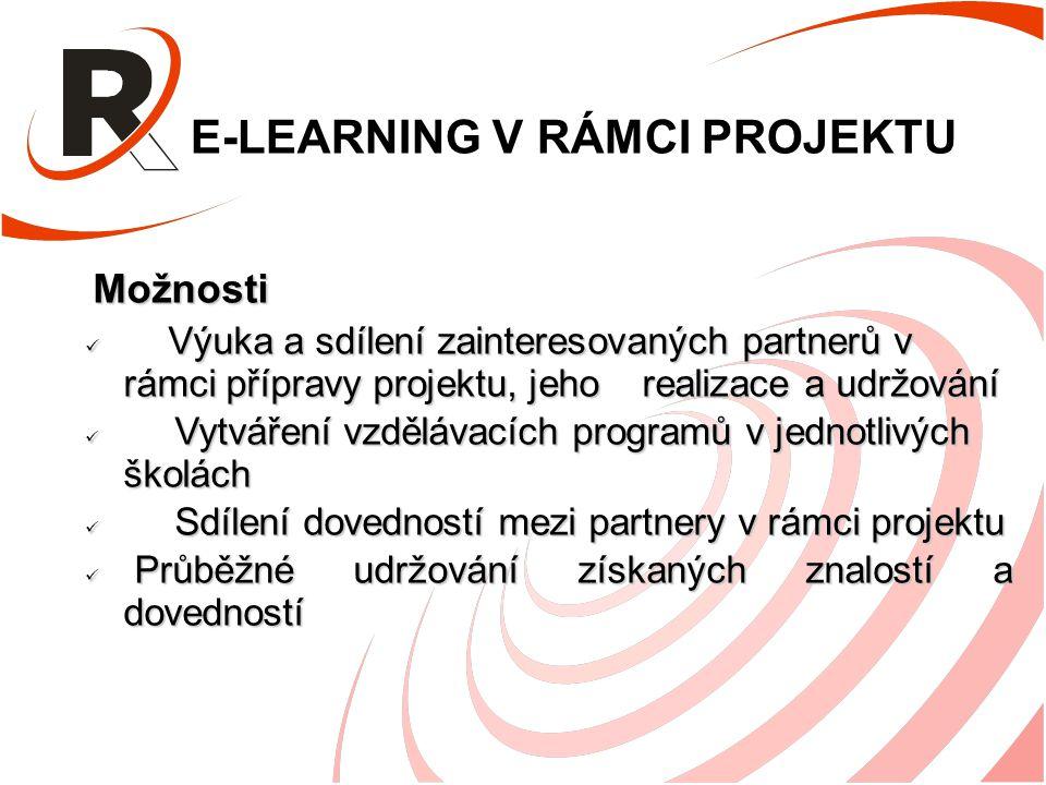 E-LEARNING V RÁMCI PROJEKTU Možnosti Možnosti Výuka a sdílení zainteresovaných partnerů v rámci přípravy projektu, jeho realizace a udržování Výuka a sdílení zainteresovaných partnerů v rámci přípravy projektu, jeho realizace a udržování Vytváření vzdělávacích programů v jednotlivých školách Vytváření vzdělávacích programů v jednotlivých školách Sdílení dovedností mezi partnery v rámci projektu Sdílení dovedností mezi partnery v rámci projektu Průběžné udržování získaných znalostí a dovedností Průběžné udržování získaných znalostí a dovedností