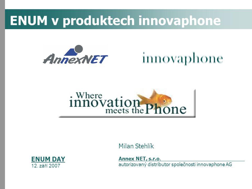 1 Milan Stehlík Annex NET, s.r.o. autorizovaný distributor společnosti innovaphone AG ENUM v produktech innovaphone ENUM DAY 12. září 2007