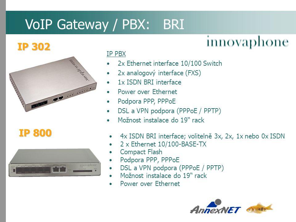 8 4x ISDN BRI interface; volitelně 3x, 2x, 1x nebo 0x ISDN 2 x Ethernet 10/100-BASE-TX Compact Flash Podpora PPP, PPPoE DSL a VPN podpora (PPPoE / PPT