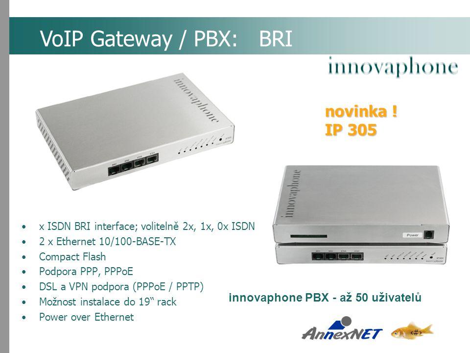 9 x ISDN BRI interface; volitelně 2x, 1x, 0x ISDN 2 x Ethernet 10/100-BASE-TX Compact Flash Podpora PPP, PPPoE DSL a VPN podpora (PPPoE / PPTP) Možnos