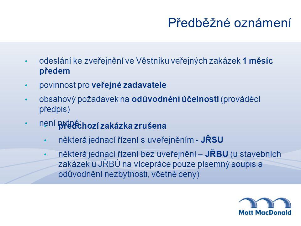 Předběžné oznámení odeslání ke zveřejnění ve Věstníku veřejných zakázek 1 měsíc předem povinnost pro veřejné zadavatele obsahový požadavek na odůvodnění účelnosti (prováděcí předpis) není nutné: předchozí zakázka zrušena některá jednací řízení s uveřejněním - JŘSU některá jednací řízení bez uveřejnění – JŘBU (u stavebních zakázek u JŘBÚ na vícepráce pouze písemný soupis a odůvodnění nezbytnosti, včetně ceny)