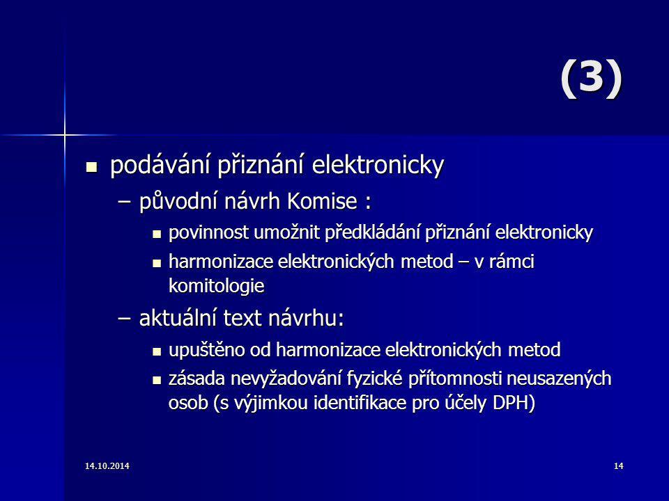 (3) (3) podávání přiznání elektronicky podávání přiznání elektronicky –původní návrh Komise : povinnost umožnit předkládání přiznání elektronicky povi