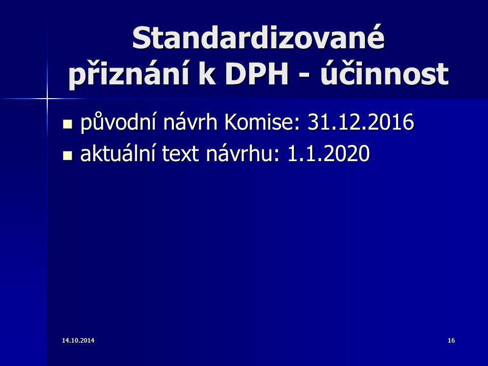 Standardizované přiznání k DPH - účinnost původní návrh Komise: 31.12.2016 původní návrh Komise: 31.12.2016 aktuální text návrhu: 1.1.2020 aktuální te