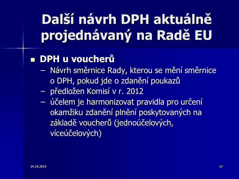 Další návrh DPH aktuálně projednávaný na Radě EU DPH u voucherů DPH u voucherů –Návrh směrnice Rady, kterou se mění směrnice o DPH, pokud jde o zdaněn