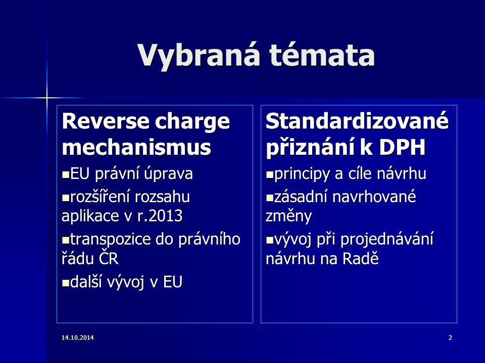 Vybraná témata Reverse charge mechanismus EU právní úprava EU právní úprava rozšíření rozsahu aplikace v r.2013 rozšíření rozsahu aplikace v r.2013 tr