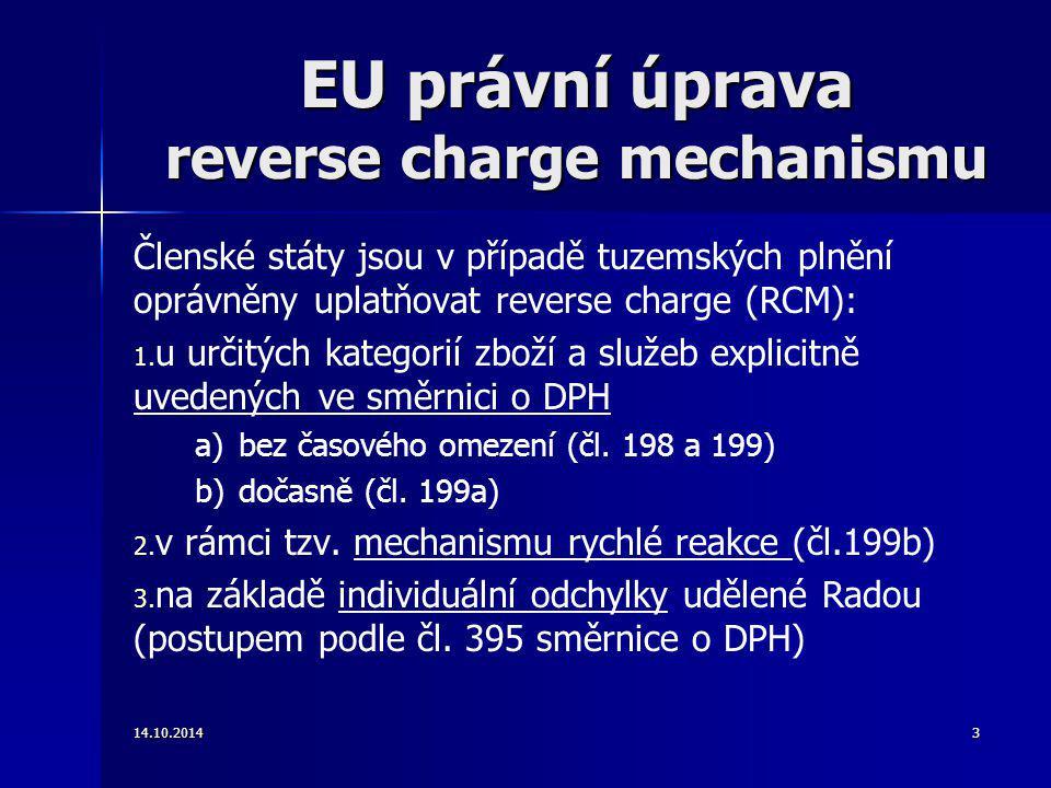 EU právní úprava reverse charge mechanismu Členské státy jsou v případě tuzemských plnění oprávněny uplatňovat reverse charge (RCM): 1. 1. u určitých