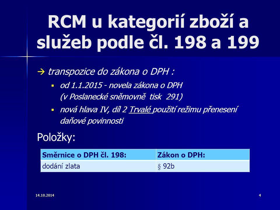 RCM u kategorií zboží a služeb podle čl. 198 a 199   transpozice do zákona o DPH :   od 1.1.2015 - novela zákona o DPH (v Poslanecké sněmovně tisk