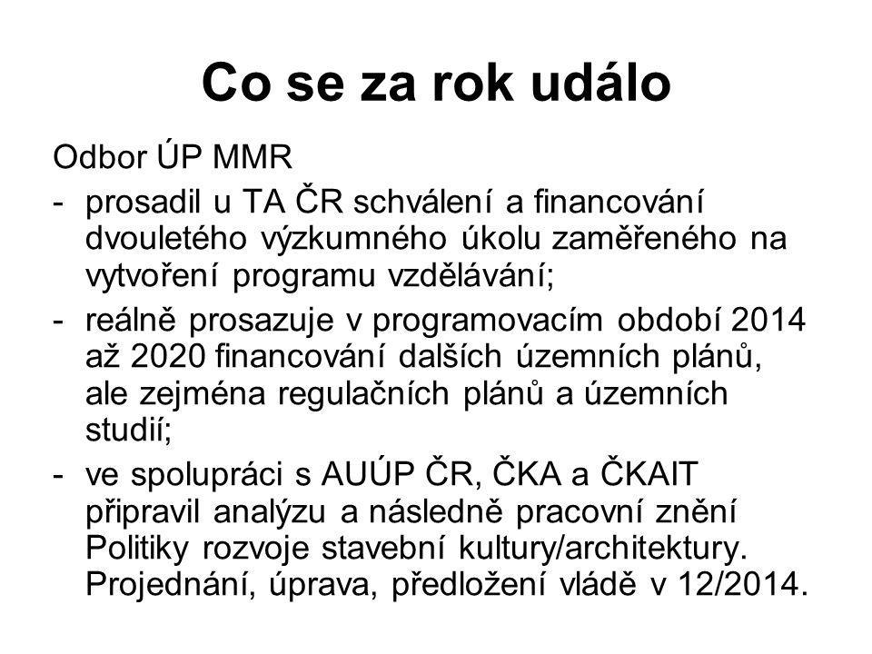 Co se za rok událo Odbor ÚP MMR -prosadil u TA ČR schválení a financování dvouletého výzkumného úkolu zaměřeného na vytvoření programu vzdělávání; -reálně prosazuje v programovacím období 2014 až 2020 financování dalších územních plánů, ale zejména regulačních plánů a územních studií; -ve spolupráci s AUÚP ČR, ČKA a ČKAIT připravil analýzu a následně pracovní znění Politiky rozvoje stavební kultury/architektury.