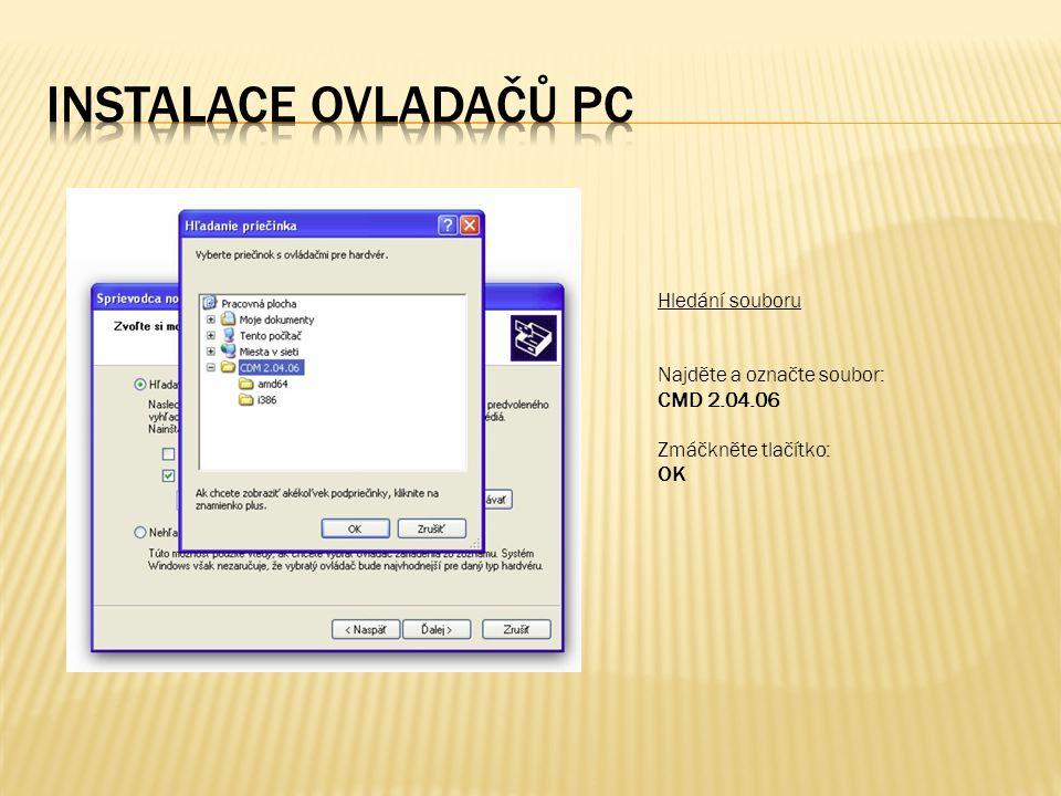 Hledání souboru Najděte a označte soubor: CMD 2.04.06 Zmáčkněte tlačítko: OK