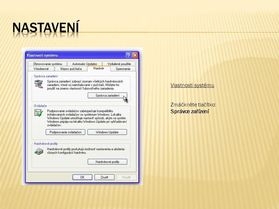 Vlastnosti systému Zmáčkněte tlačítko: Správce zařízení