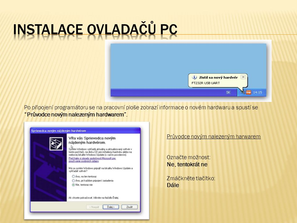 Po připojení programátoru se na pracovní ploše zobrazí informace o novém hardwaru a spustí se Průvodce novým nalezeným hardwarem .