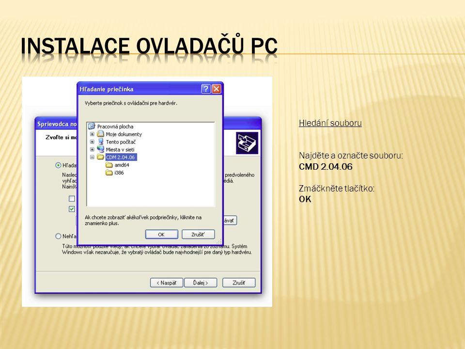 Hledání souboru Najděte a označte souboru: CMD 2.04.06 Zmáčkněte tlačítko: OK