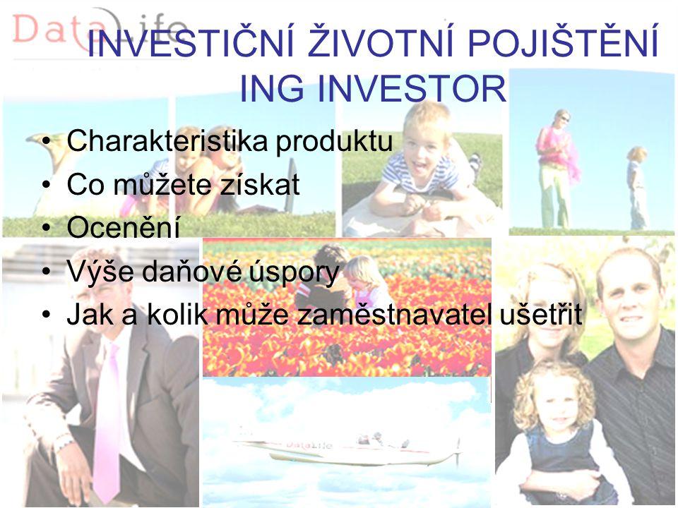 INVESTIČNÍ ŽIVOTNÍ POJIŠTĚNÍ ING INVESTOR Charakteristika produktu Co můžete získat Ocenění Výše daňové úspory Jak a kolik může zaměstnavatel ušetřit