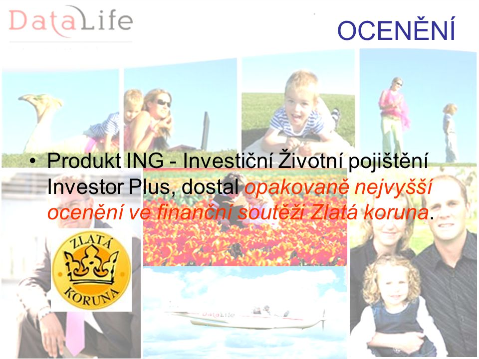 OCENĚNÍ Produkt ING - Investiční Životní pojištění Investor Plus, dostal opakovaně nejvyšší ocenění ve finanční soutěži Zlatá koruna.