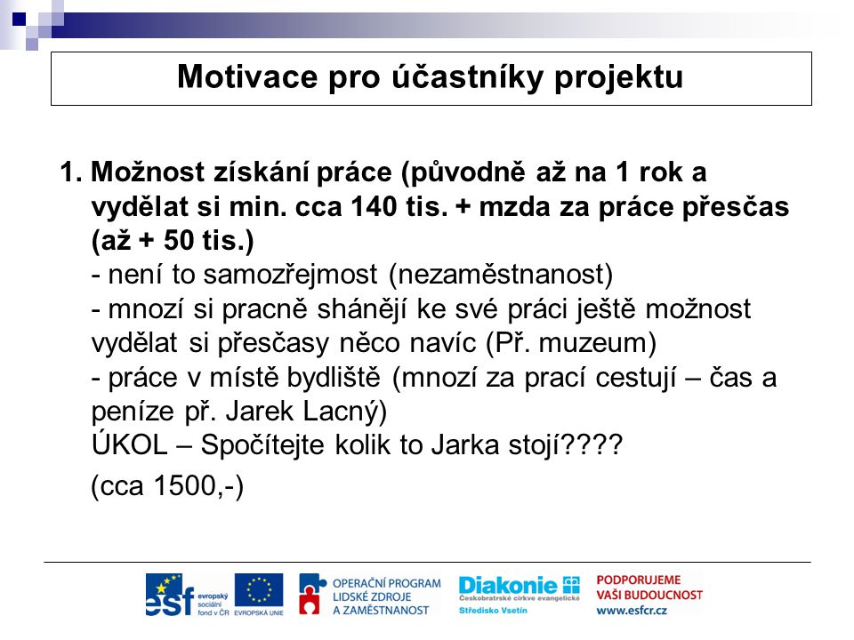 Motivace pro účastníky projektu 1. Možnost získání práce (původně až na 1 rok a vydělat si min.