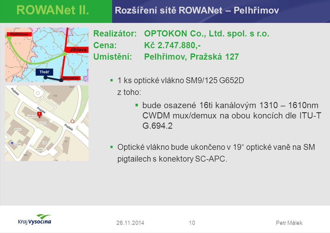 Petr Málek1026.11.2014 ROWANet II. Rozšíření sítě ROWANet – Pelhřimov Realizátor:OPTOKON Co., Ltd. spol. s r.o. Cena: Kč 2.747.880,- Umístění: Pelhřim