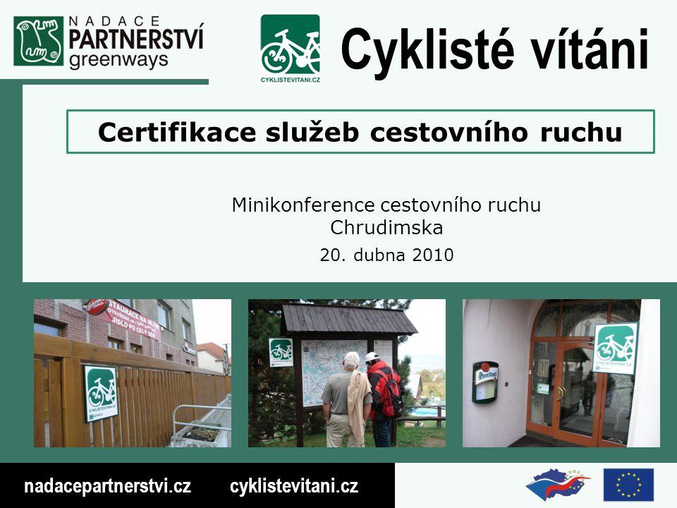nadacepartnerstvi.cz cyklistevitani.cz Cyklisté vítáni Certifikace Cyklisté vítáni byla podpořena v roce 2004 z prostředků SROP (Společný regionální operační program) v opatření rozvoje služeb pro cestovní ruch na národní úrovni realizuje ji a garantuje Nadace Partnerství v rámci programu Zelené stezky – Greenways navazuje na zahraniční systémy Bett & Bike (Německo) a Radfreundliche Betriebe (Rakousko)
