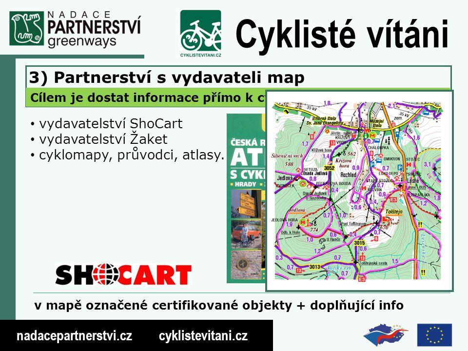 nadacepartnerstvi.cz cyklistevitani.cz Cyklisté vítáni Cílem je dostat informace přímo k cyklistům, i zahraničním… 3) Partnerství s vydavateli map vydavatelství ShoCart vydavatelství Žaket cyklomapy, průvodci, atlasy.