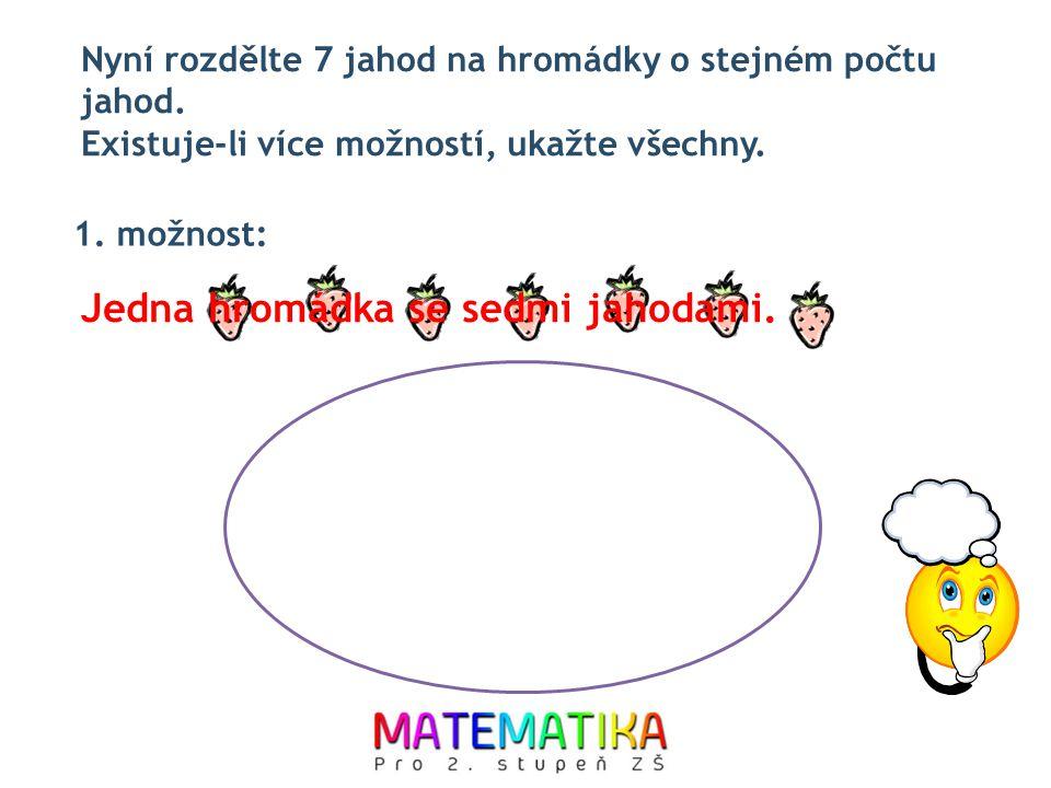 Nyní rozdělte 7 jahod na hromádky o stejném počtu jahod. Existuje-li více možností, ukažte všechny. 1. možnost: Jedna hromádka se sedmi jahodami.