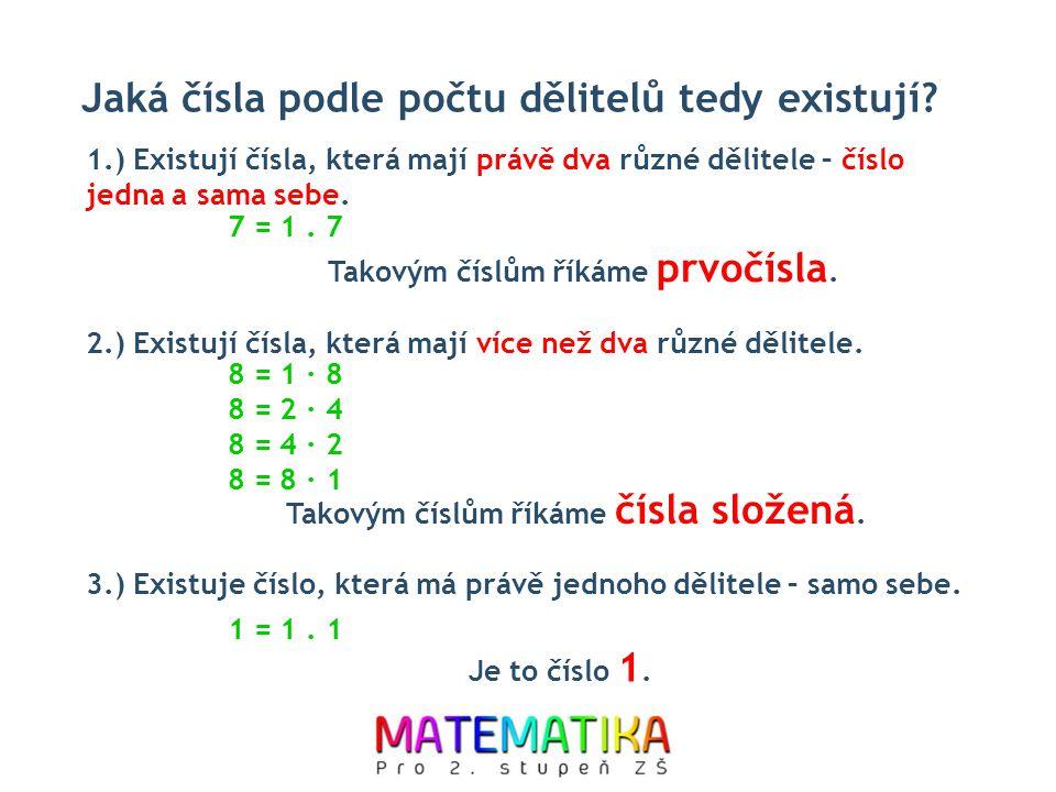 Jaká čísla podle počtu dělitelů tedy existují? 1.) Existují čísla, která mají právě dva různé dělitele – číslo jedna a sama sebe. Takovým číslům říkám