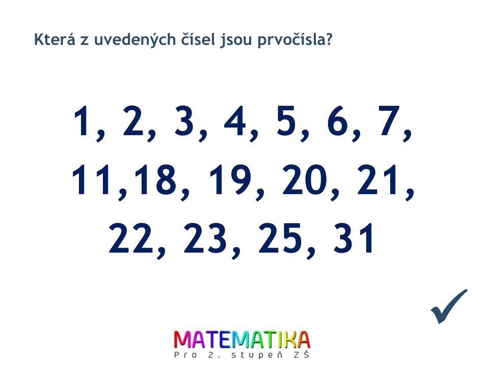 Která z uvedených čísel jsou prvočísla? 1, 2, 3, 4, 5, 6, 7, 11,18, 19, 20, 21, 22, 23, 25, 31