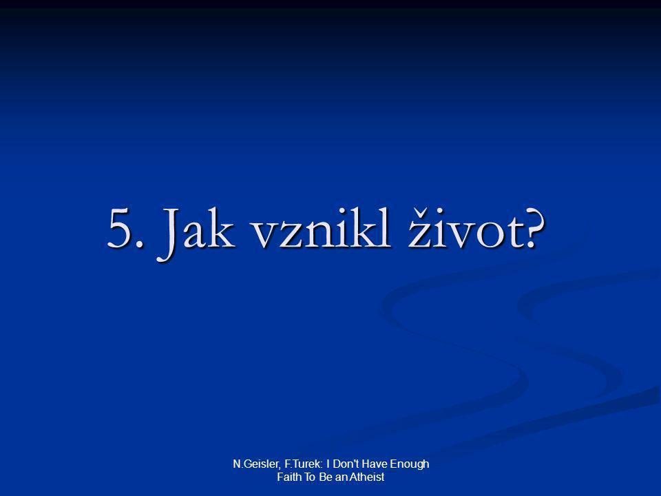 N.Geisler, F.Turek: I Don t Have Enough Faith To Be an Atheist   reakce: jedná se o záměnu pojmů   tvrdit, že příčinou vzniku života je pravděpodobnost, je poněkud zavádějící, protože pravděpodobnost ≠ příčina   tvrdit, že příčinou vzniku života je náhoda, je poněkud zavádějící, protože náhoda ≠ příčina