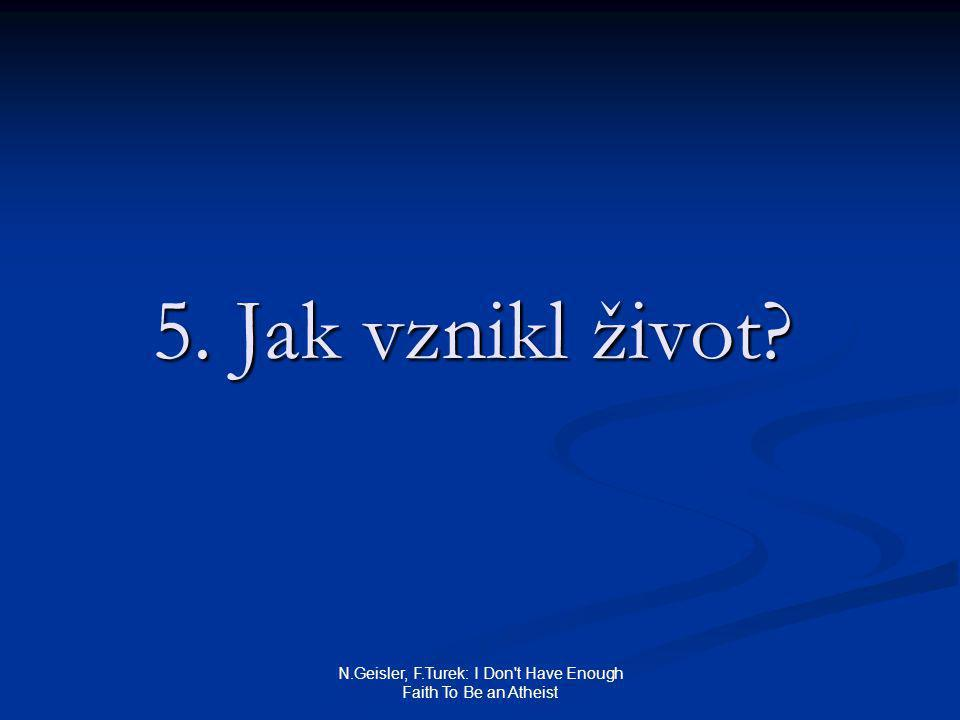 N.Geisler, F.Turek: I Don t Have Enough Faith To Be an Atheist 5. Jak vznikl život