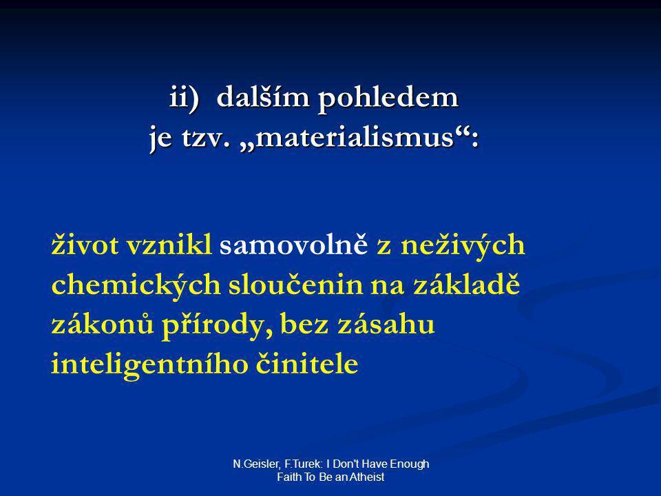 N.Geisler, F.Turek: I Don t Have Enough Faith To Be an Atheist ii) dalším pohledem je tzv.
