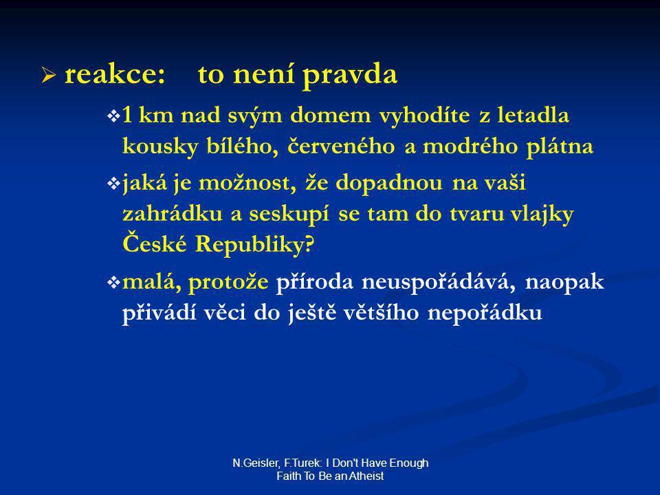 N.Geisler, F.Turek: I Don t Have Enough Faith To Be an Atheist   reakce: to není pravda   1 km nad svým domem vyhodíte z letadla kousky bílého, červeného a modrého plátna   jaká je možnost, že dopadnou na vaši zahrádku a seskupí se tam do tvaru vlajky České Republiky.