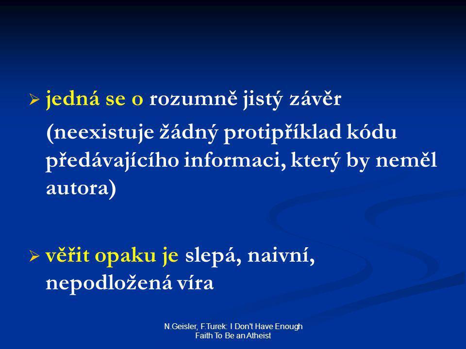 N.Geisler, F.Turek: I Don t Have Enough Faith To Be an Atheist Pravdivost premisy B (= DNA je kód předávající informaci)   DNA je řetězcem složeným z dusičnatých bází   adenin A   thyamin T   cytozin C   guanin G to je analogické jazyku, ve kterém existují čtyři písmena
