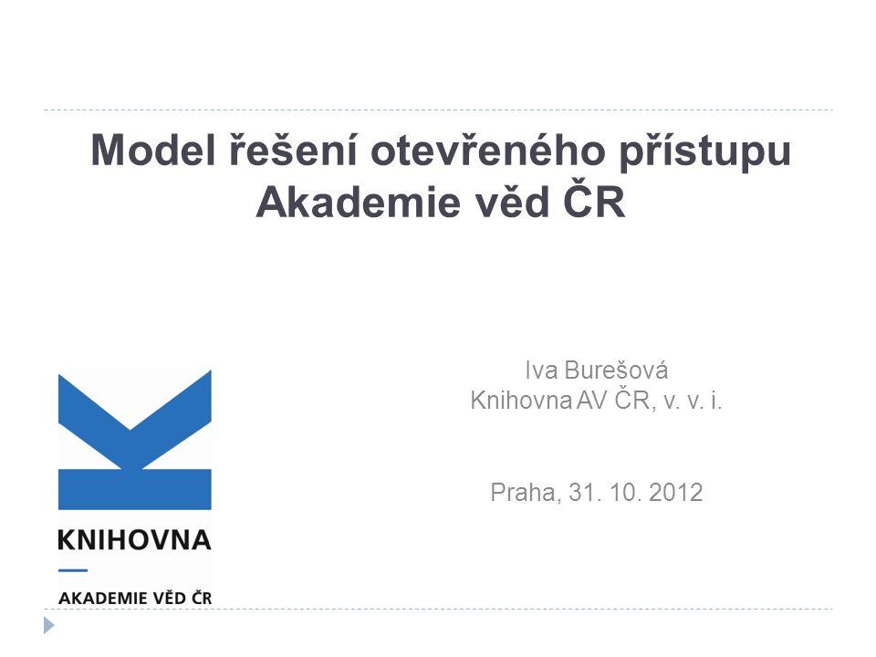 Model řešení otevřeného přístupu Akademie věd ČR Iva Burešová Knihovna AV ČR, v.