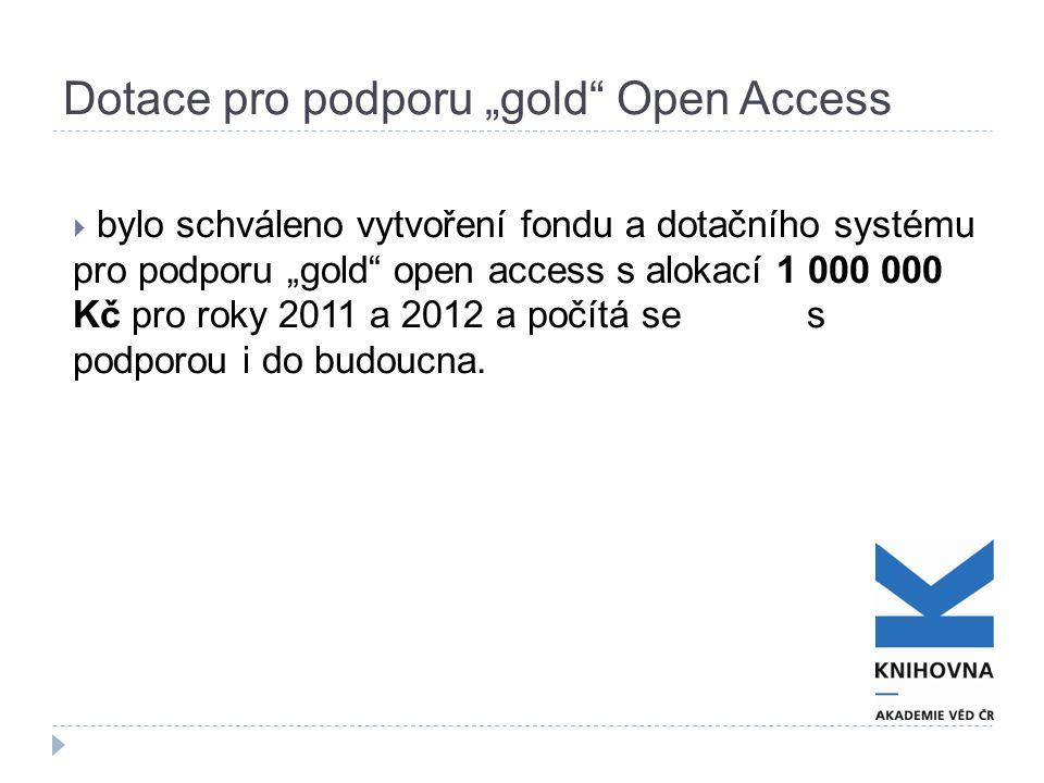 """Dotace pro podporu """"gold Open Access  bylo schváleno vytvoření fondu a dotačního systému pro podporu """"gold open access s alokací 1 000 000 Kč pro roky 2011 a 2012 a počítá se s podporou i do budoucna."""