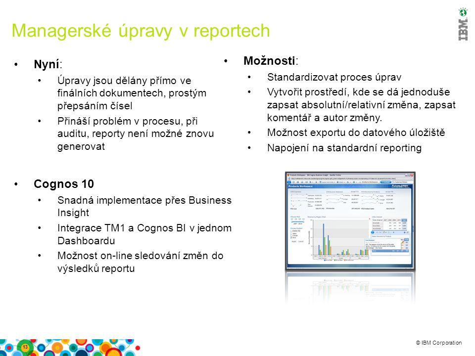 © IBM Corporation Managerské úpravy v reportech Nyní: Úpravy jsou dělány přímo ve finálních dokumentech, prostým přepsáním čísel Přináší problém v pro