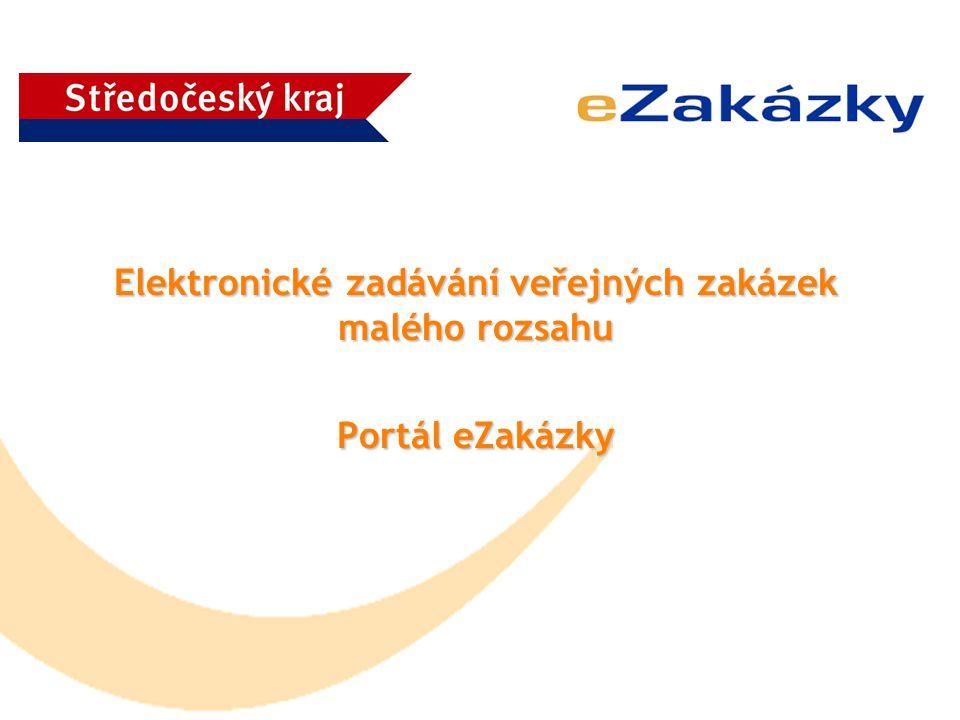 Elektronické zadávání veřejných zakázek malého rozsahu Portál eZakázky