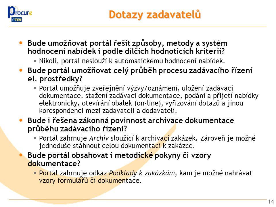 14 Dotazy zadavatelů Bude umožňovat portál řešit způsoby, metody a systém hodnocení nabídek i podle dílčích hodnoticích kriterií?  Nikoli, portál nes