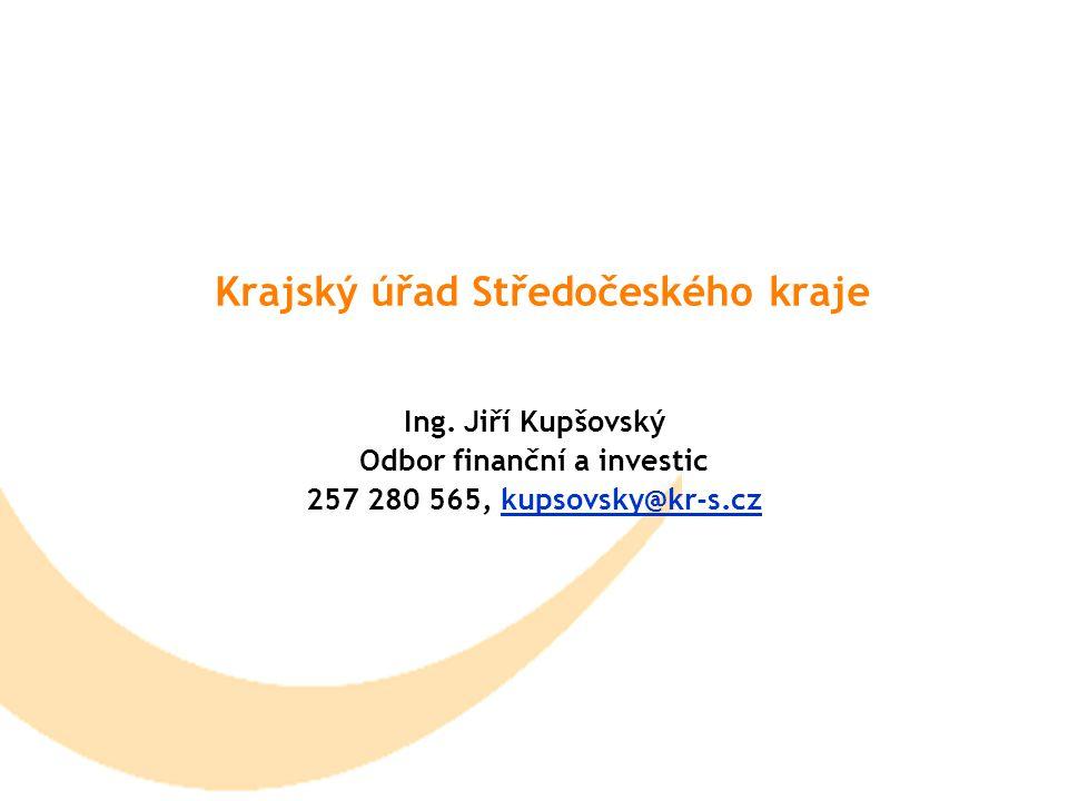 Krajský úřad Středočeského kraje Ing. Jiří Kupšovský Odbor finanční a investic 257 280 565, kupsovsky@kr-s.cz