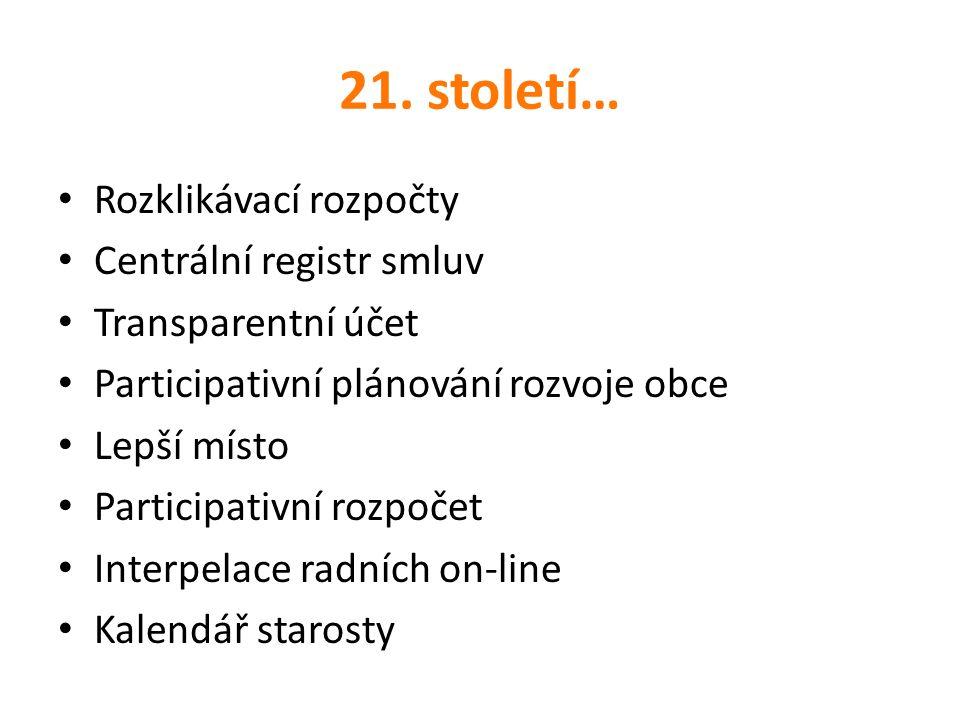 21. století… Rozklikávací rozpočty Centrální registr smluv Transparentní účet Participativní plánování rozvoje obce Lepší místo Participativní rozpoče