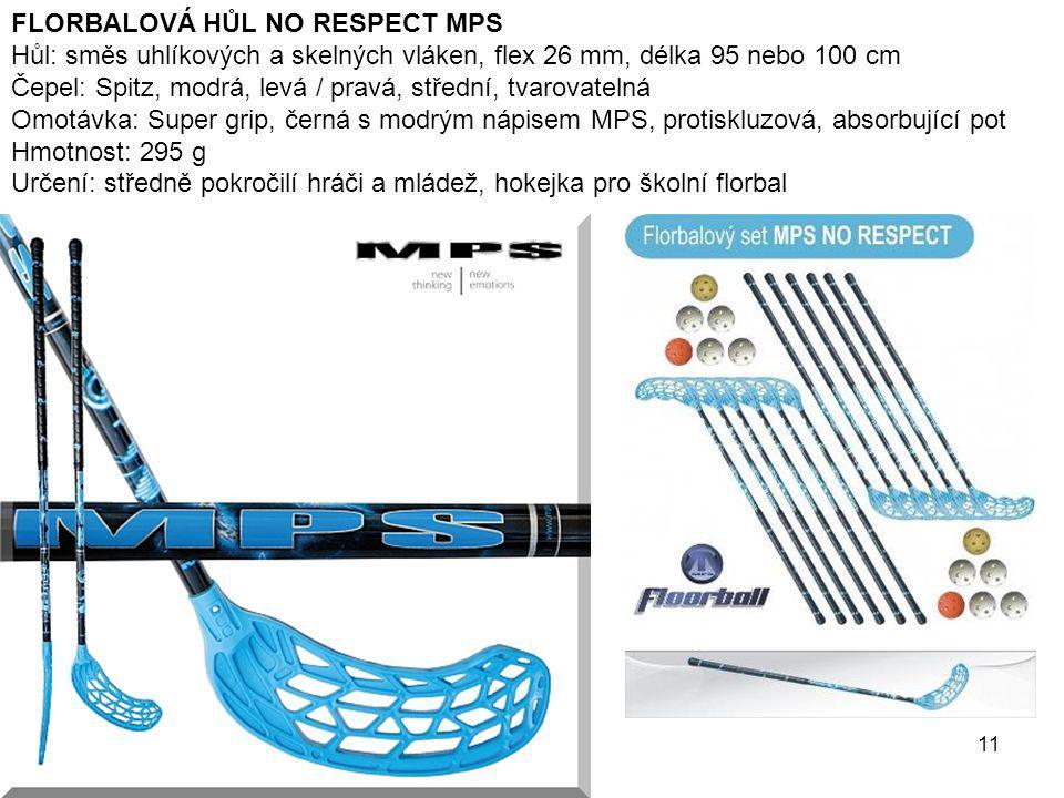 11 FLORBALOVÁ HŮL NO RESPECT MPS Hůl: směs uhlíkových a skelných vláken, flex 26 mm, délka 95 nebo 100 cm Čepel: Spitz, modrá, levá / pravá, střední,