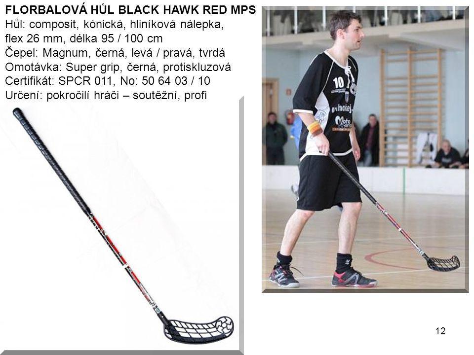 12 FLORBALOVÁ HŮL BLACK HAWK RED MPS Hůl: composit, kónická, hliníková nálepka, flex 26 mm, délka 95 / 100 cm Čepel: Magnum, černá, levá / pravá, tvrd