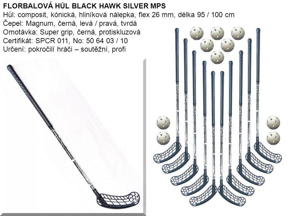13 FLORBALOVÁ HŮL BLACK HAWK SILVER MPS Hůl: composit, kónická, hliníková nálepka, flex 26 mm, délka 95 / 100 cm Čepel: Magnum, černá, levá / pravá, t