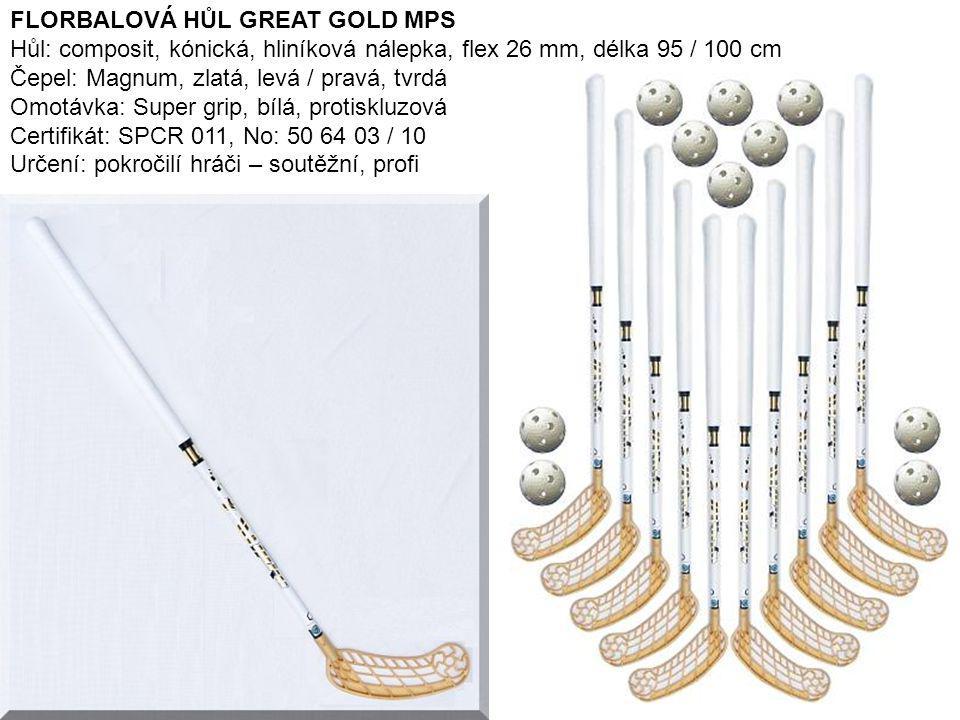 16 FLORBALOVÁ HŮL GREAT GOLD MPS Hůl: composit, kónická, hliníková nálepka, flex 26 mm, délka 95 / 100 cm Čepel: Magnum, zlatá, levá / pravá, tvrdá Om
