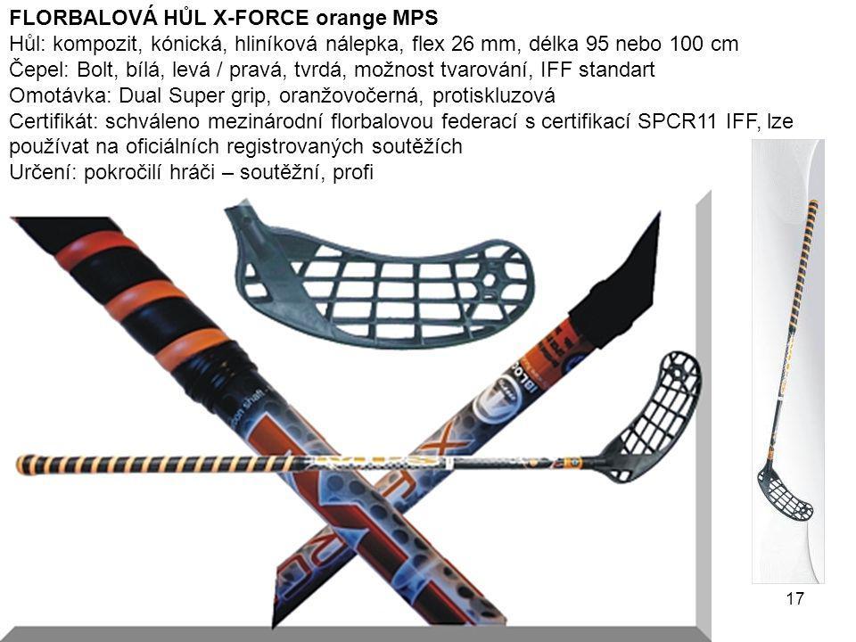 17 FLORBALOVÁ HŮL X-FORCE orange MPS Hůl: kompozit, kónická, hliníková nálepka, flex 26 mm, délka 95 nebo 100 cm Čepel: Bolt, bílá, levá / pravá, tvrd