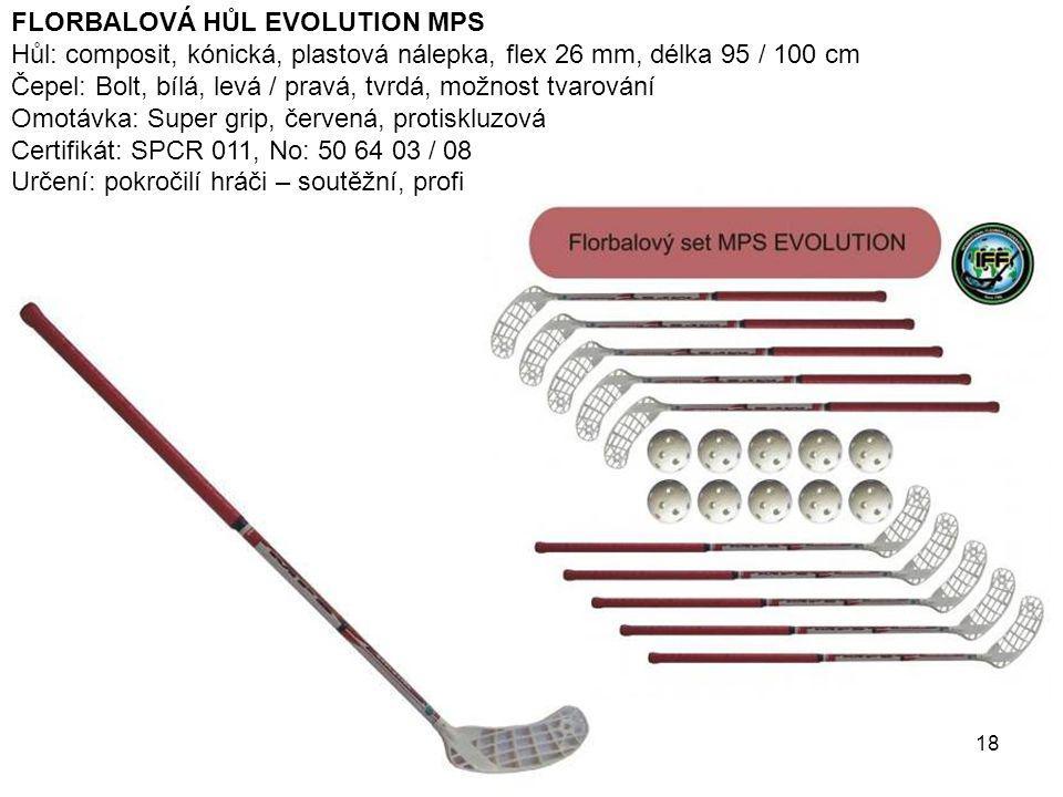 18 FLORBALOVÁ HŮL EVOLUTION MPS Hůl: composit, kónická, plastová nálepka, flex 26 mm, délka 95 / 100 cm Čepel: Bolt, bílá, levá / pravá, tvrdá, možnos