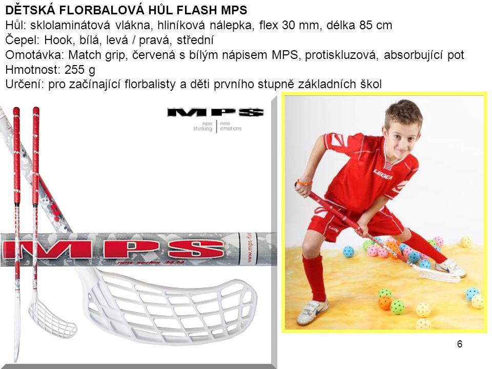 6 DĚTSKÁ FLORBALOVÁ HŮL FLASH MPS Hůl: sklolaminátová vlákna, hliníková nálepka, flex 30 mm, délka 85 cm Čepel: Hook, bílá, levá / pravá, střední Omot