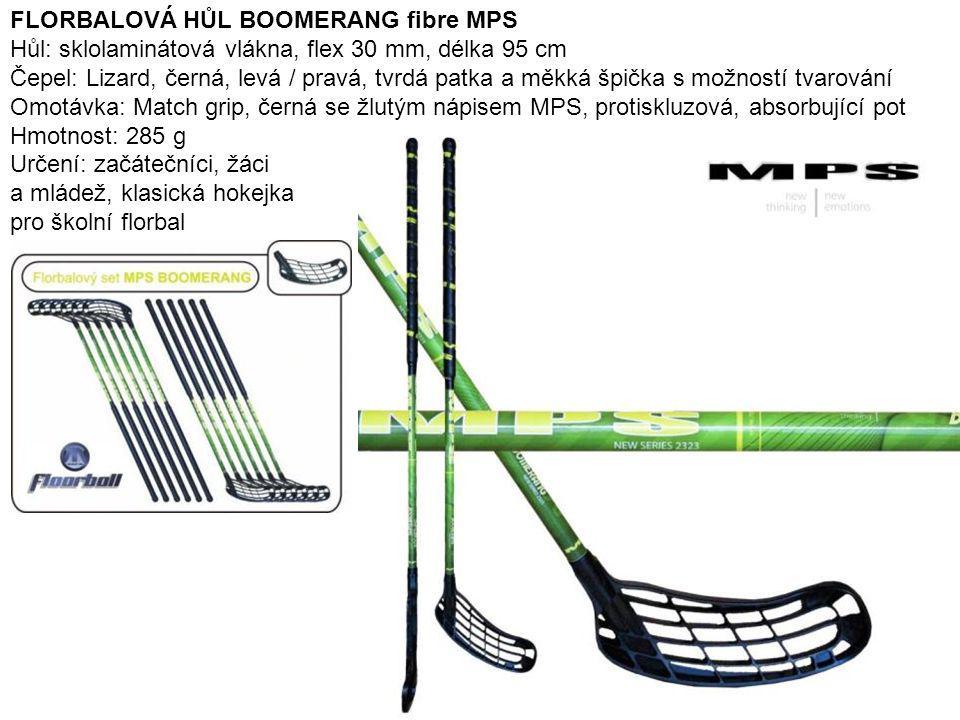 7 FLORBALOVÁ HŮL BOOMERANG fibre MPS Hůl: sklolaminátová vlákna, flex 30 mm, délka 95 cm Čepel: Lizard, černá, levá / pravá, tvrdá patka a měkká špičk