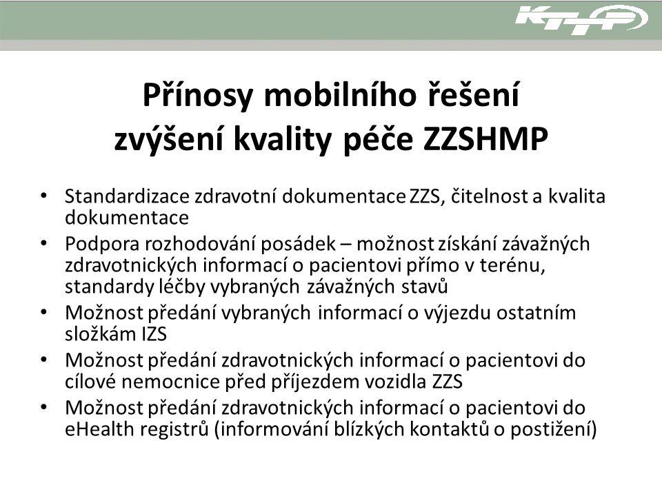 Přínosy mobilního řešení zvýšení kvality péče ZZSHMP Standardizace zdravotní dokumentace ZZS, čitelnost a kvalita dokumentace Podpora rozhodování posá