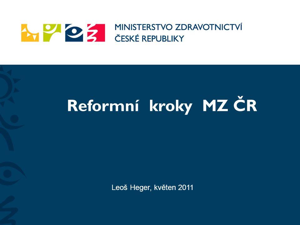 Leoš Heger, květen 2011 Reformní kroky MZ ČR
